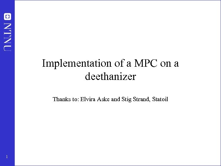 Implementation of a MPC on a deethanizer Thanks to: Elvira Aske and Stig Strand,