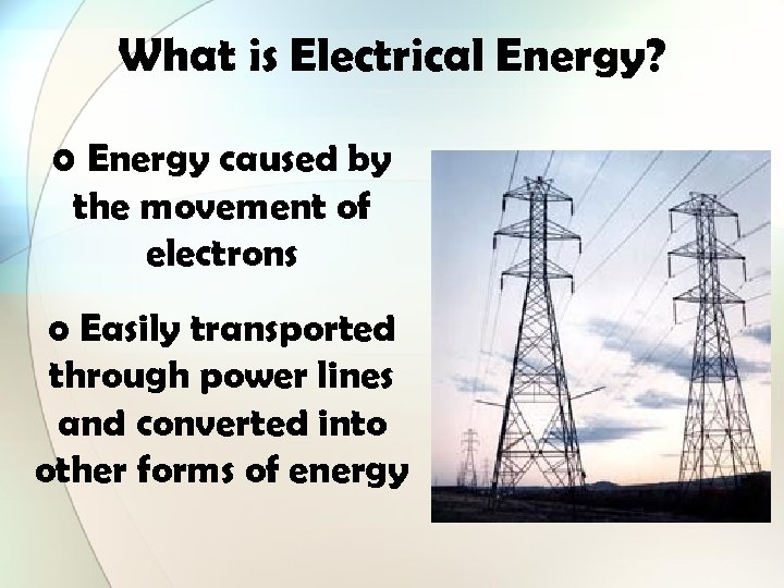 What is Electrical Energy? o Energy caused by the movement of electrons o Easily