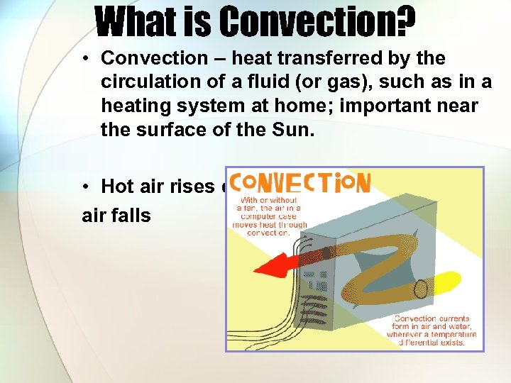 What is Convection? • Convection – heat transferred by the circulation of a fluid