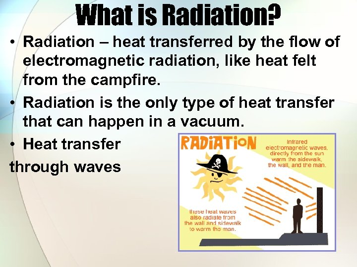 What is Radiation? • Radiation – heat transferred by the flow of electromagnetic radiation,