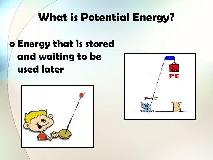 What is Potential Energy? o Energy that is stored and waiting to be used