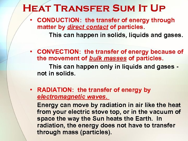 Heat Transfer Sum It Up • CONDUCTION: the transfer of energy through matter by
