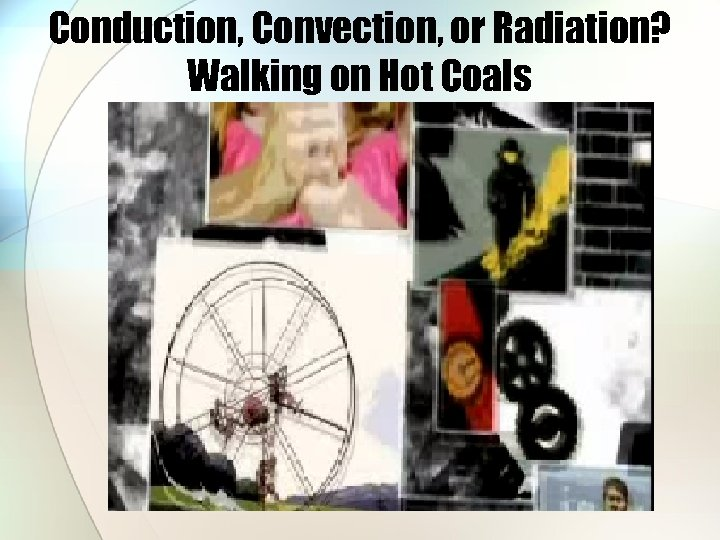 Conduction, Convection, or Radiation? Walking on Hot Coals