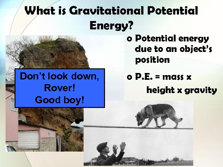 What is Gravitational Potential Energy? o Potential energy due to an object's position Don't
