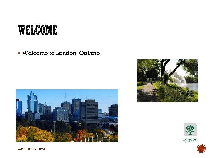 § Welcome to London, Ontario Oct 29, 2016 C. Hsia 2