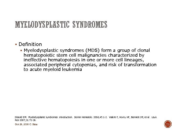 MYELODYSPLASTIC SYNDROMES § Definition § Myelodysplastic syndromes (MDS) form a group of clonal hematopoietic