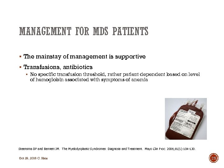 MANAGEMENT FOR MDS PATIENTS § The mainstay of management is supportive § Transfusions, antibiotics