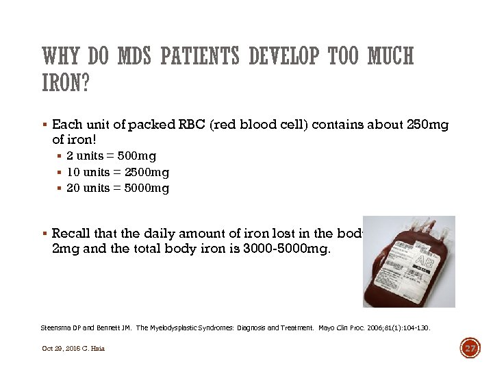 WHY DO MDS PATIENTS DEVELOP TOO MUCH IRON? § Each unit of packed RBC