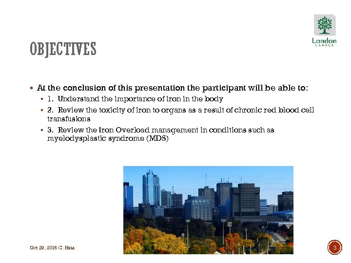 OBJECTIVES § At the conclusion of this presentation the participant will be able to: