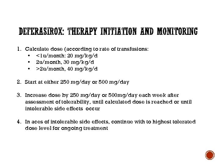 1. Calculate dose (according to rate of transfusions: • <1 u/month: 20 mg/kg/d •