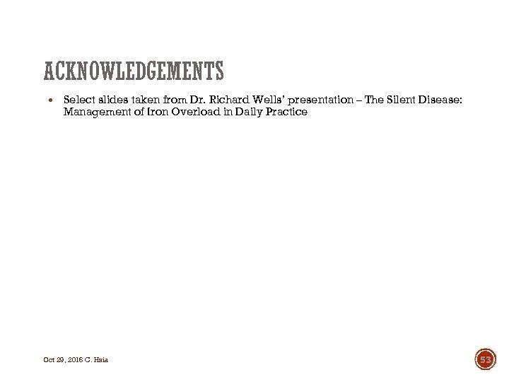 ACKNOWLEDGEMENTS Select slides taken from Dr. Richard Wells' presentation – The Silent Disease: Management