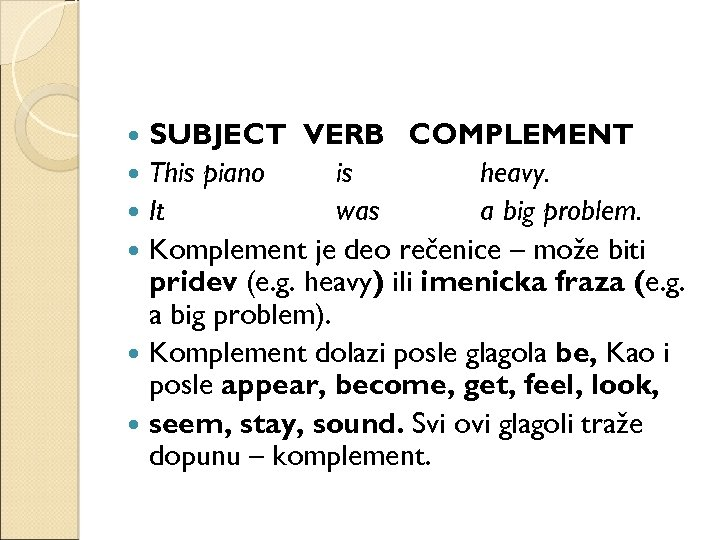 SUBJECT VERB COMPLEMENT This piano is heavy. It was a big problem. Komplement je