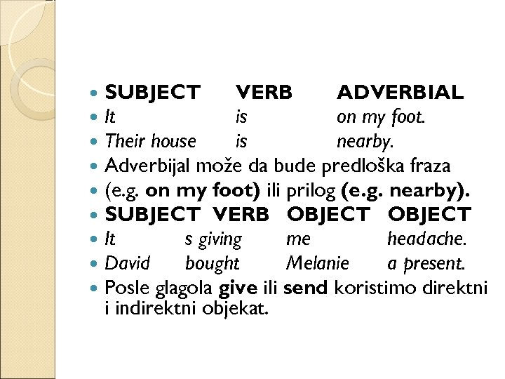 SUBJECT VERB ADVERBIAL It is on my foot. Their house is nearby. Adverbijal
