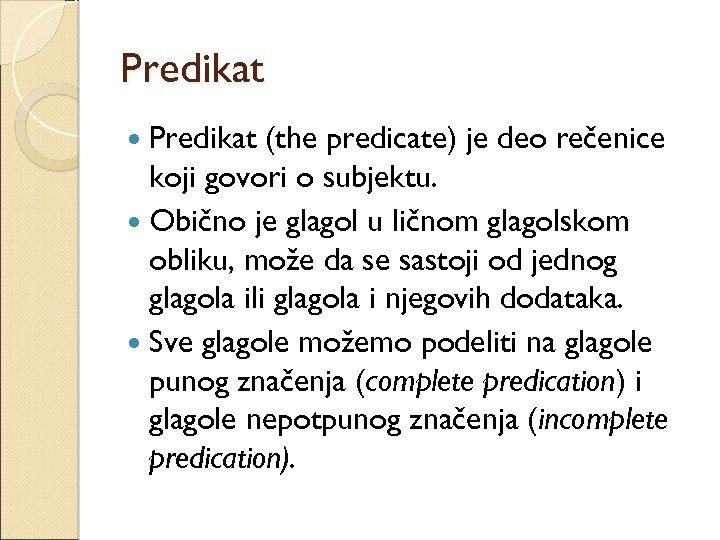 Predikat (the predicate) je deo rečenice koji govori o subjektu. Obično je glagol u