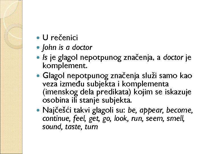 U rečenici John is a doctor Is je glagol nepotpunog značenja, a doctor je