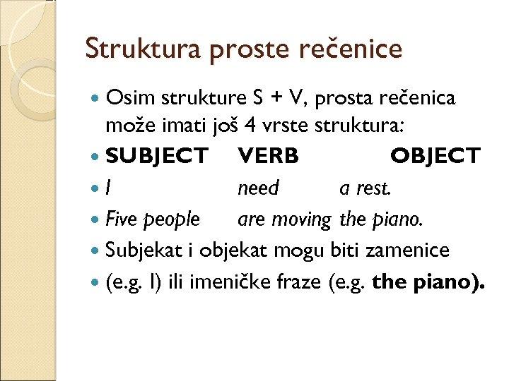 Struktura proste rečenice Osim strukture S + V, prosta rečenica može imati još 4
