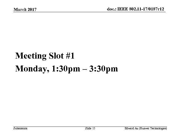 doc. : IEEE 802. 11 -17/0187 r 12 March 2017 Meeting Slot #1 Monday,