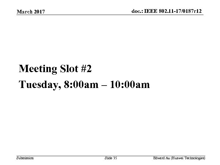 doc. : IEEE 802. 11 -17/0187 r 12 March 2017 Meeting Slot #2 Tuesday,