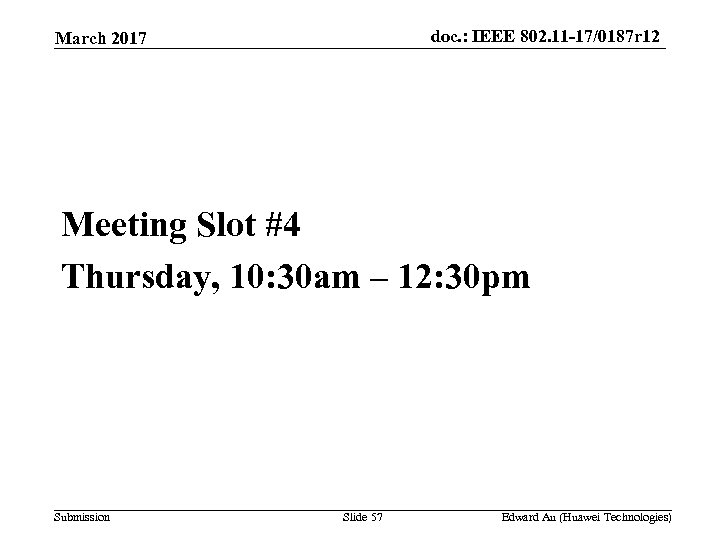 doc. : IEEE 802. 11 -17/0187 r 12 March 2017 Meeting Slot #4 Thursday,