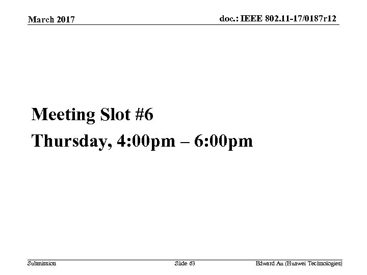 doc. : IEEE 802. 11 -17/0187 r 12 March 2017 Meeting Slot #6 Thursday,