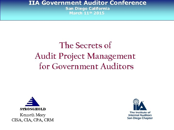 IIA Government Auditor Conference San Diego California March 11 th 2015 The Secrets of