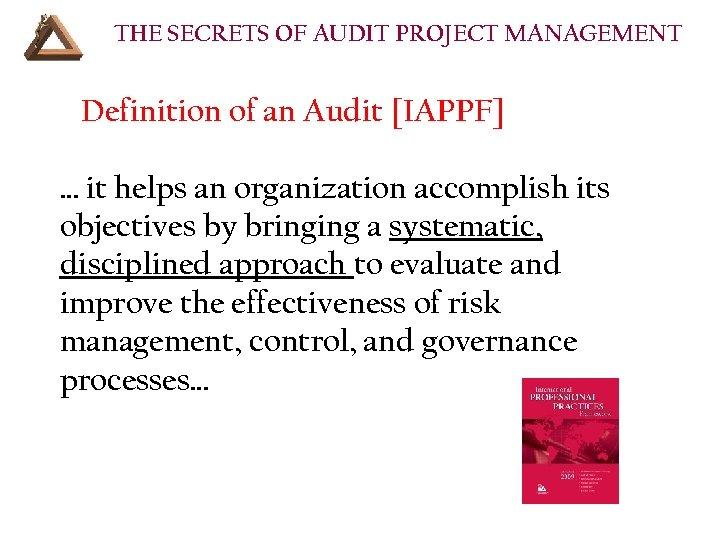 THE SECRETS OF AUDIT PROJECT MANAGEMENT Definition of an Audit [IAPPF] … it helps