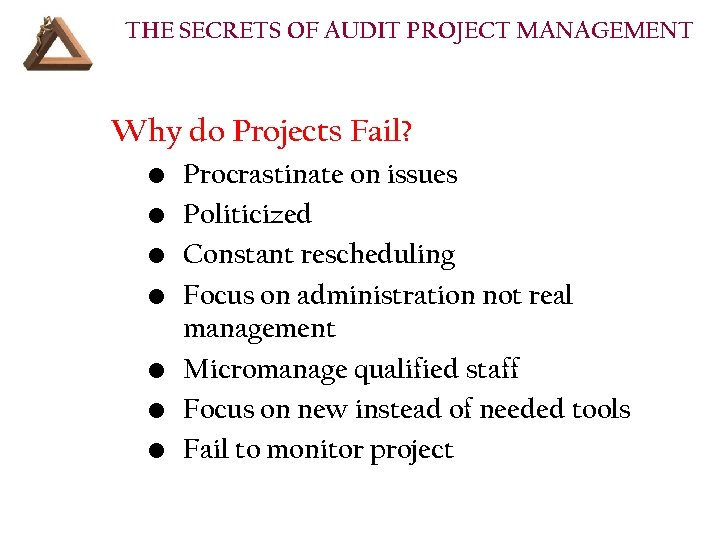 THE SECRETS OF AUDIT PROJECT MANAGEMENT Why do Projects Fail? • • Procrastinate on