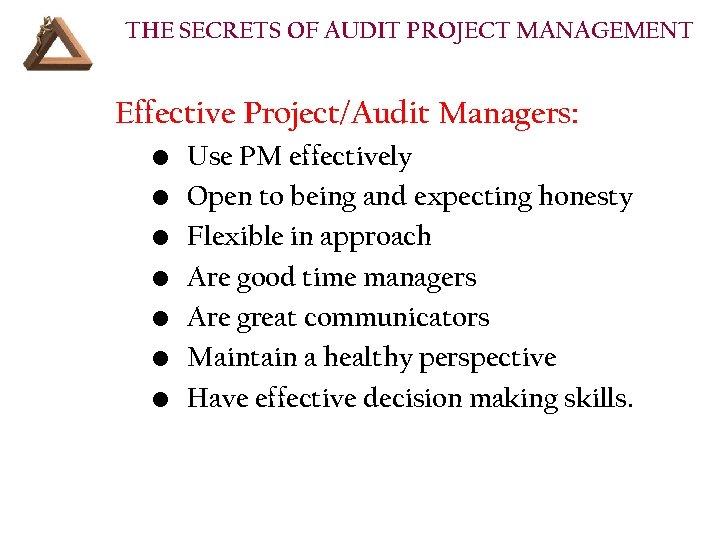 THE SECRETS OF AUDIT PROJECT MANAGEMENT Effective Project/Audit Managers: • • Use PM effectively