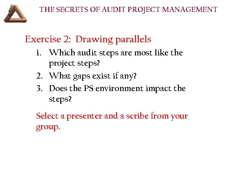 THE SECRETS OF AUDIT PROJECT MANAGEMENT Exercise 2: Drawing parallels 1. Which audit steps