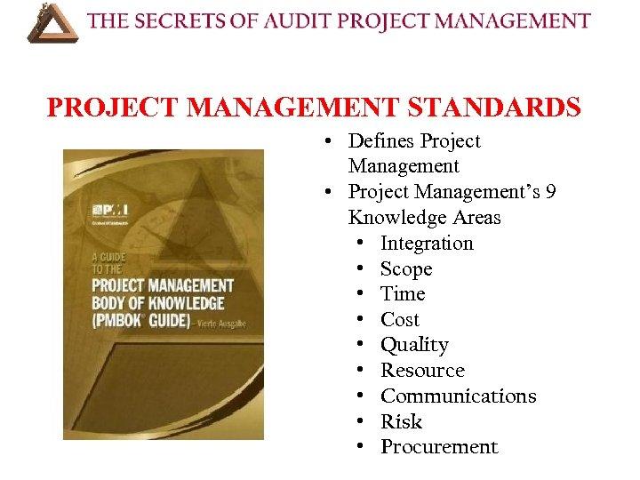 PROJECT MANAGEMENT STANDARDS • Defines Project Management • Project Management's 9 Knowledge Areas •
