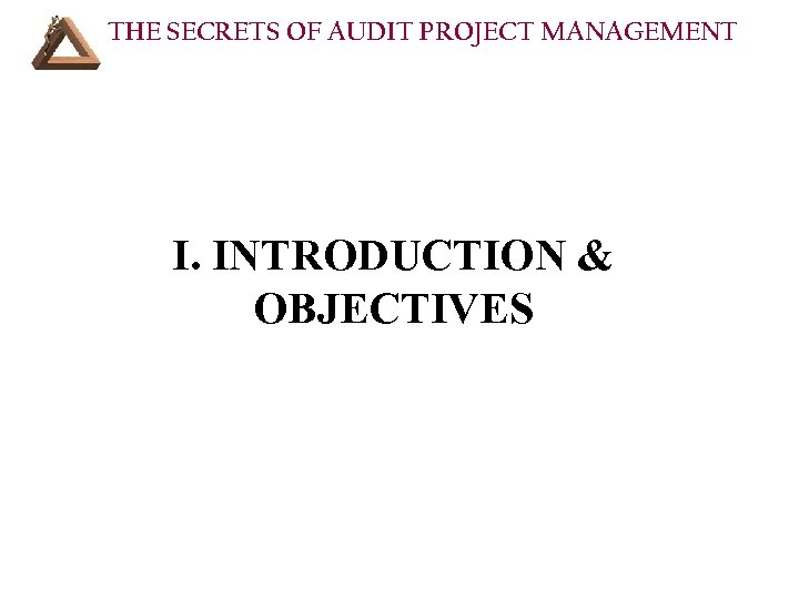 THE SECRETS OF AUDIT PROJECT MANAGEMENT I. INTRODUCTION & OBJECTIVES