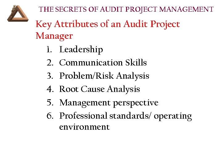 THE SECRETS OF AUDIT PROJECT MANAGEMENT Key Attributes of an Audit Project Manager 1.
