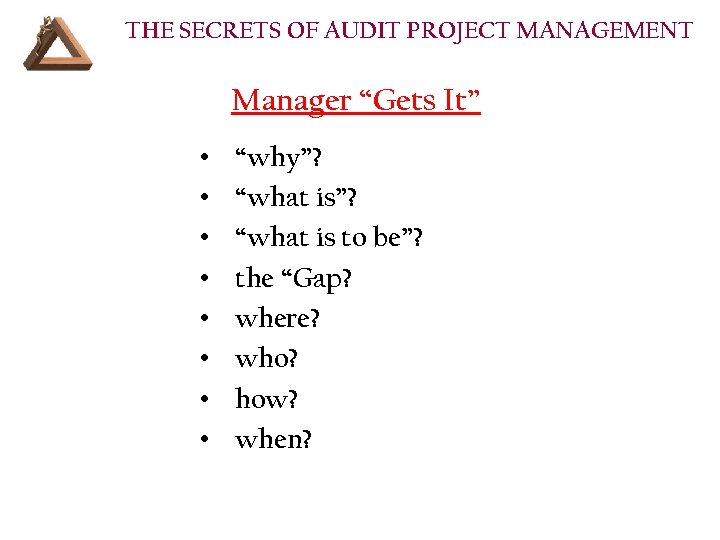 """THE SECRETS OF AUDIT PROJECT MANAGEMENT Manager """"Gets It"""" • • """"why""""? """"what is"""