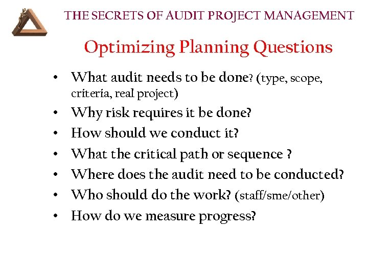 THE SECRETS OF AUDIT PROJECT MANAGEMENT Optimizing Planning Questions • What audit needs to