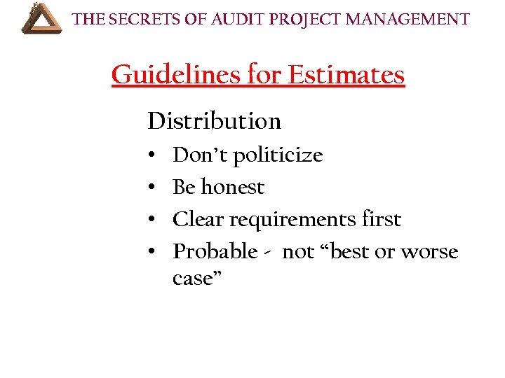 THE SECRETS OF AUDIT PROJECT MANAGEMENT COURSE OUTLINE (Cont'd): Guidelines for Estimates Distribution •