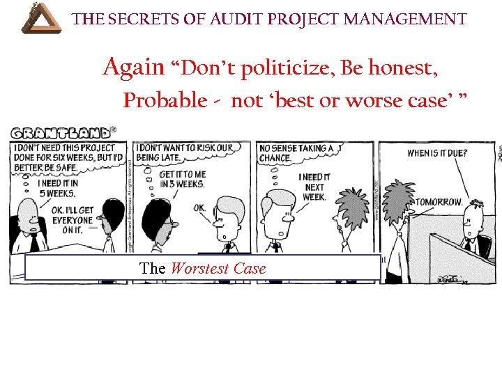 """THE SECRETS OF AUDIT PROJECT MANAGEMENT OURSE OUTLINE (Cont'd): Again """"Don't politicize, Be honest,"""