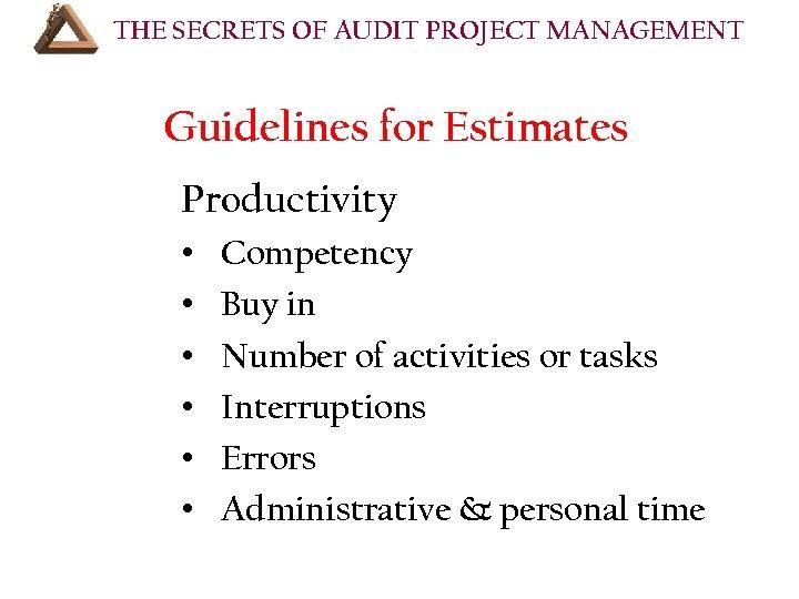 THE SECRETS OF AUDIT PROJECT MANAGEMENT COURSE OUTLINE (Cont'd): Guidelines for Estimates Productivity •