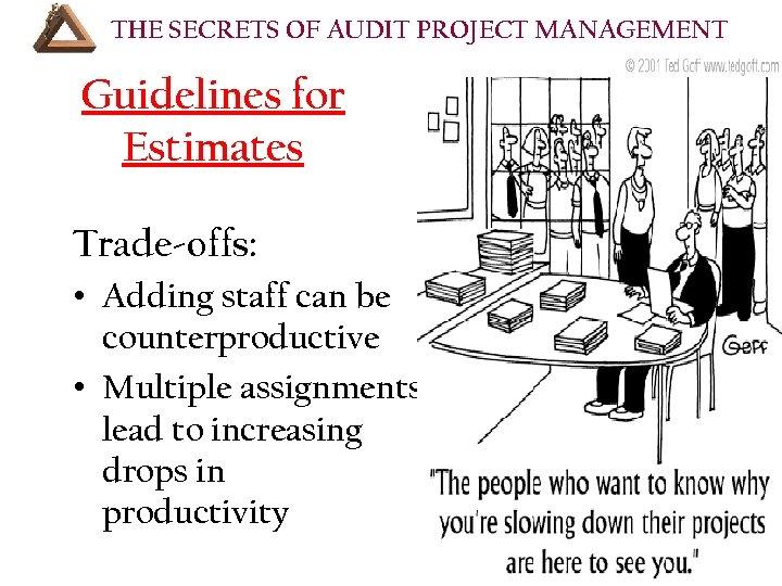 THE SECRETS OF AUDIT PROJECT MANAGEMENT COURSE OUTLINE (Cont'd): Guidelines for Estimates Trade-offs: •