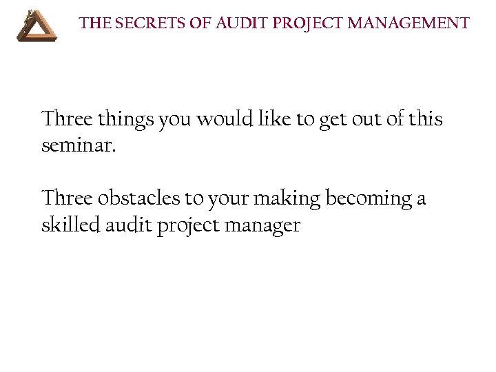 THE SECRETS OF AUDIT PROJECT MANAGEMENT Three things you would like to get out