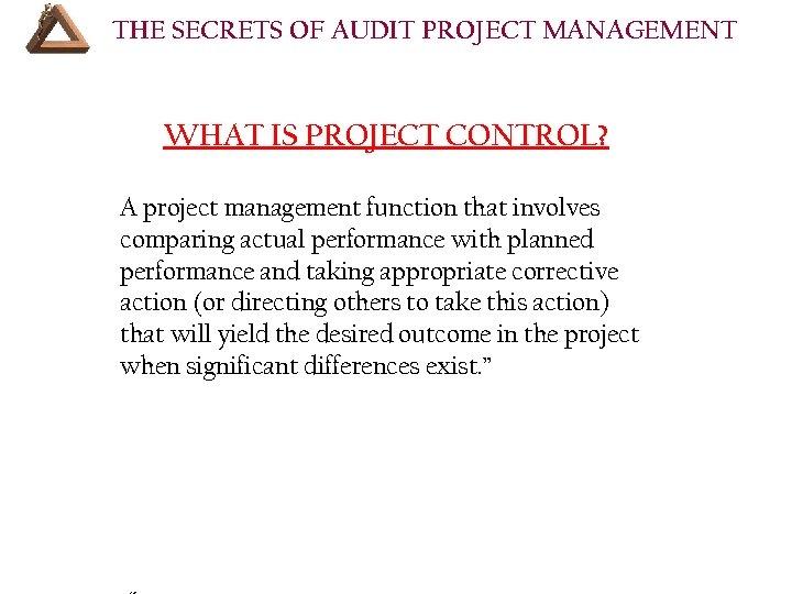 THE SECRETS OF AUDIT PROJECT MANAGEMENT WHAT IS PROJECT CONTROL? A project management function
