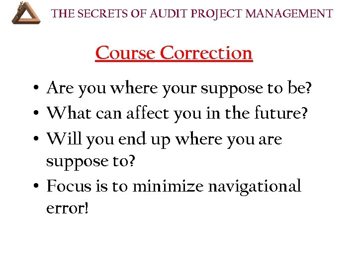 THE SECRETS OF AUDIT PROJECT MANAGEMENT Course Correction • Are you where your suppose
