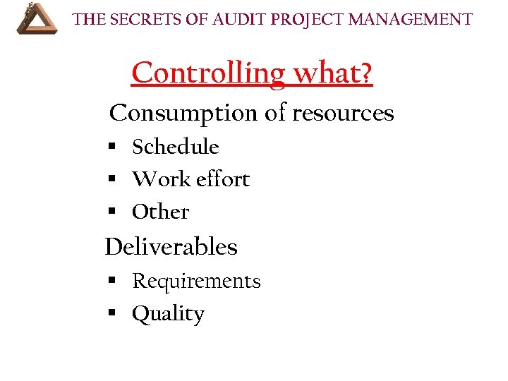 THE SECRETS OF AUDIT PROJECT MANAGEMENT Controlling what? Consumption of resources § Schedule §