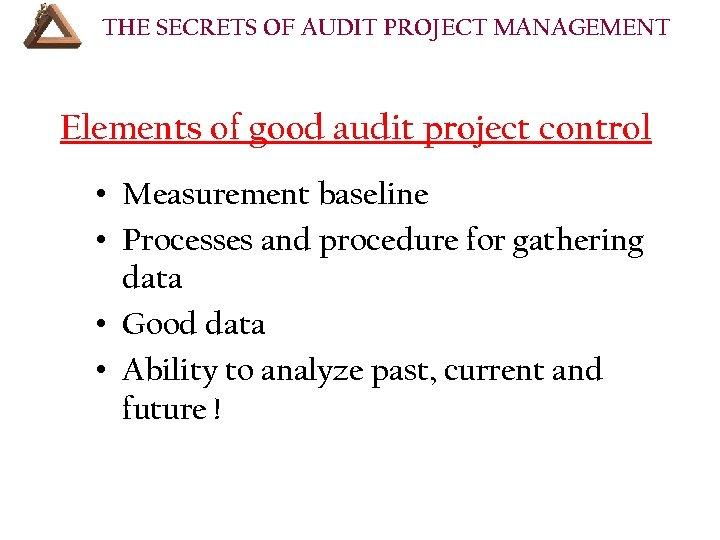 THE SECRETS OF AUDIT PROJECT MANAGEMENT Elements of good audit project control • Measurement
