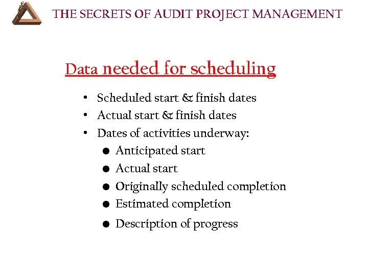 THE SECRETS OF AUDIT PROJECT MANAGEMENT Data needed for scheduling • Scheduled start &