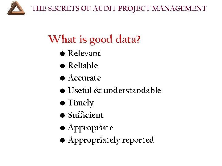 THE SECRETS OF AUDIT PROJECT MANAGEMENT What is good data? • Relevant • Reliable