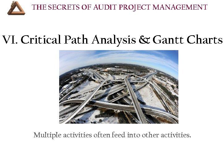 THE SECRETS OF AUDIT PROJECT MANAGEMENT COURSE OUTLINE (Cont'd): VI. Critical Path Analysis &