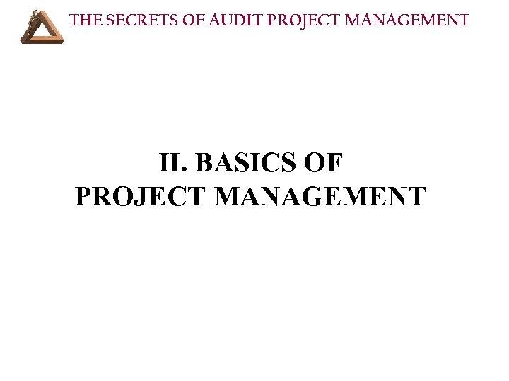 THE SECRETS OF AUDIT PROJECT MANAGEMENT II. BASICS OF PROJECT MANAGEMENT