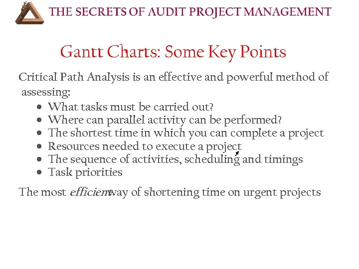 Gantt Charts: Some Key Points Critical Path Analysis is an effective and powerful method