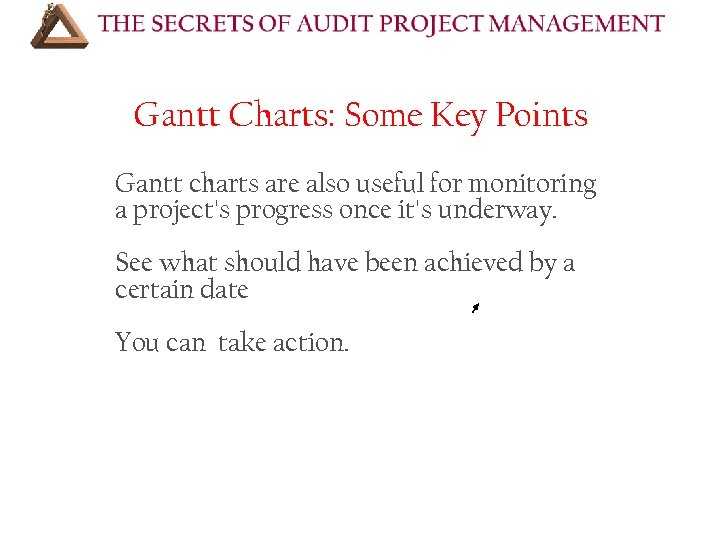 Gantt Charts: Some Key Points Gantt charts are also useful for monitoring a project's