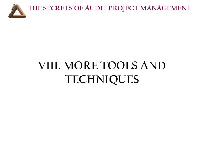 THE SECRETS OF AUDIT PROJECT MANAGEMENT VIII. MORE TOOLS AND TECHNIQUES
